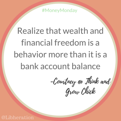 Realize that wealth and financial freedom is a behavior more than it is a bank account balance